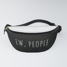Ew People Funny Quote Fanny Pack