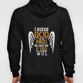 I Asked God for Angel He sent Me My Turkish Wife T Shirt Hoody