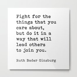 RBG, Fight For The Things That You Care About Metal Print
