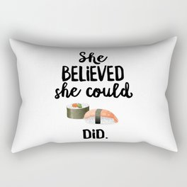 She Believed She Could SUSHI Did Rectangular Pillow