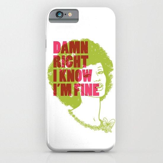 Damn Right I Know I'm Fine iPhone & iPod Case