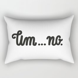 um...no. Rectangular Pillow