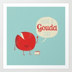 Have a Gouda Day Art Print