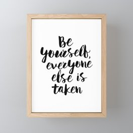 Be Yourself, Everyone Else is Taken black and white typography poster design bedroom wall home decor Framed Mini Art Print