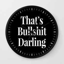 THAT'S BULLSHIT DARLING (Black & White) Wall Clock