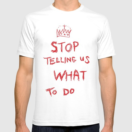 stop telling us what to do T-shirt