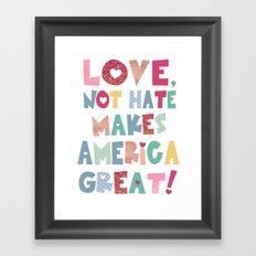 Love, Not Hate Makes America Great! Framed Art Print
