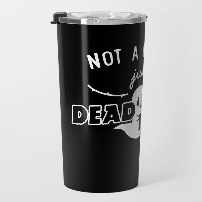 Not a Ghost, Just Dead Inside Travel Mug