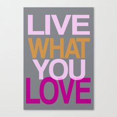 Live What You Love (Pink) Canvas Print