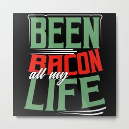 Been bacon all my life shirt design funny Metal Print