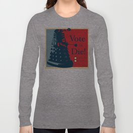 Vote or Die! Long Sleeve T-shirt