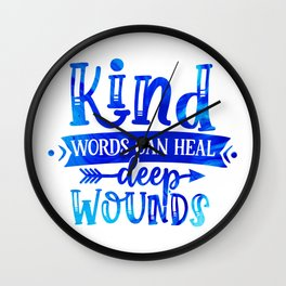 Kind Words Heal Deep Wounds Wall Clock