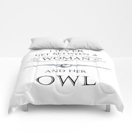 Never get between a woman and her owl Comforters