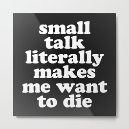 Small Talk Makes We Want To Die Offensive Quote Metal Print
