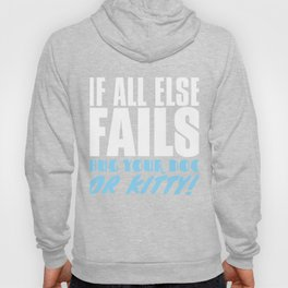 If All Else Fails Hug Your Dog or Kitty Hoody