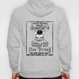 I Never Dreamed I Would Be a Grumpy Old Pipe Fitter! But Here I am Killing It Funny Pipe Fitter Shir Hoody