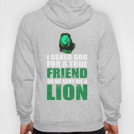 I asked god for a true friend so he sent me a lion Hoody