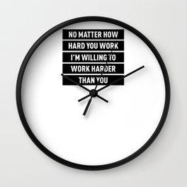 No Matter How Hard You Work, I Will Hork Harder Wall Clock