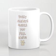 Pussy Always Makes You Feel Warm Mug