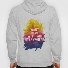 'I want to be with you everywhere' lyric art print Hoody