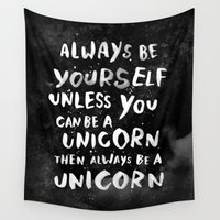 typography Wall Tapestries featuring Always be yourself. Unless you can be a unicorn, then always be a unicorn. by WEAREYAWN