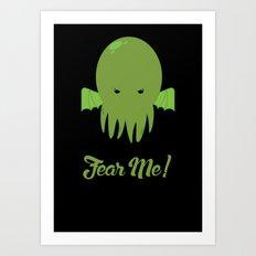 FEAR ME! Art Print