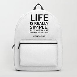 """""""Life is really simple, but we insist on making it complicated."""" Confucius Backpack"""