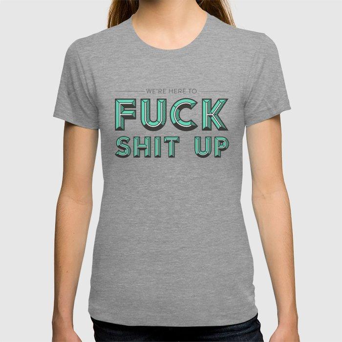 Fuck Shit Up T-shirt
