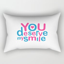 You Deserve My Smile Typographic Design Love Quote Rectangular Pillow