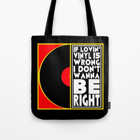 IF LOVING VINYL IS WRONG I DON'T WANT TO BE RIGHT  |  VINYL RECORDS Tote Bag