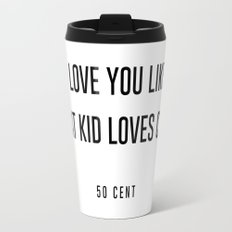 I love you like a fat kid loves cake Travel Mug