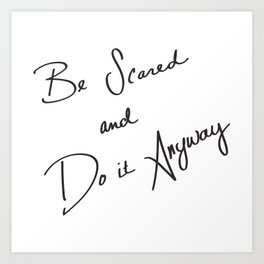 Be Scared and Do It Anyway Art Print