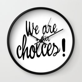 We are our choices! Wall Clock