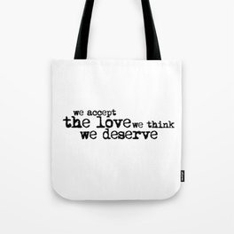 We accept the love we think we deserve. (In black) Tote Bag