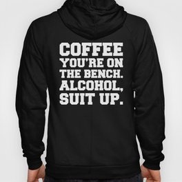 Alcohol, Suit Up Funny Quote Hoody