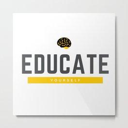 Educate Yourself Metal Print