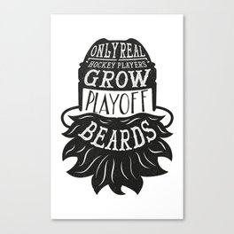 Only Real Hockey Players Grow Play Off Beards Canvas Print