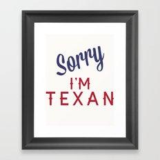 Sorry, I'm Texan Framed Art Print
