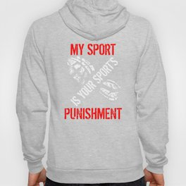 My Sport Is Your Sport's Punishment Funny Running Hoody