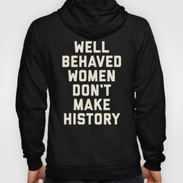 Well Behaved Women Feminist Quote Hoody