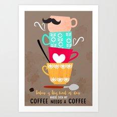 My coffee needs a coffee Art Print