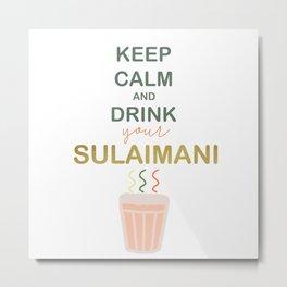 Keep calm and drink your sulaimani Metal Print