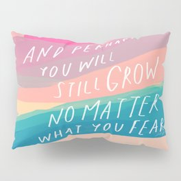 And Perhaps You Will Grow No Matter What You Fear. Pillow Sham
