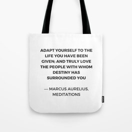 Stoicism: Adapt yourself to the life you have been given Tote Bag