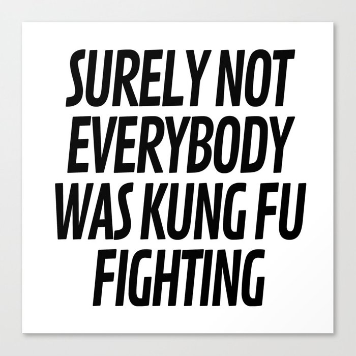 Surely Not Everybody Was Kung Fu Fighting Leinwanddruck