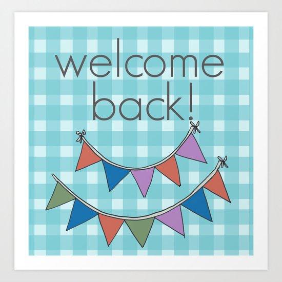 Welcome back! Art Print