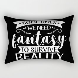 Sometimes We Need Fantasy to Survive Reality (Inverted) Rectangular Pillow