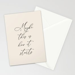 Maybe This Is How It Starts Stationery Cards