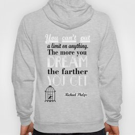 You can't put a limit on anything. The more you dream, the farther you get. - Michael Phelps Hoody