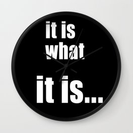 it is what it is (White text) Wall Clock